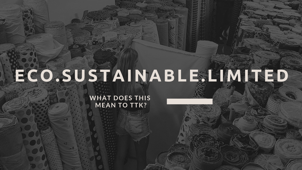What does ECO. SUSTAINABLE. LIMITED mean to TTK?