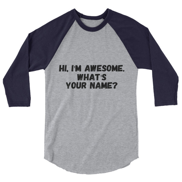 Hi, I'm Awesome 3/4 sleeve raglan shirt