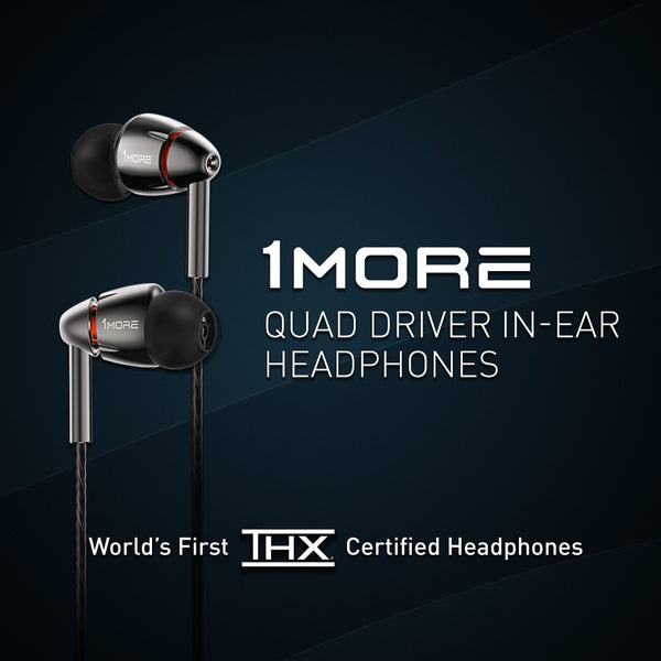 1MORE QUAD DRIVER AND TRIPLE DRIVER BECOME FIRST EVER THX CERTIFIED HEADPHONES