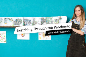 Sketching Through the Pandemic With Mel Chadwick
