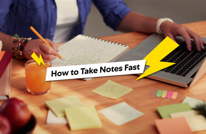 How to Take Notes Fast