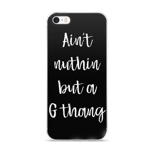 Ain't Nuthin But a G Thang iPhone Case