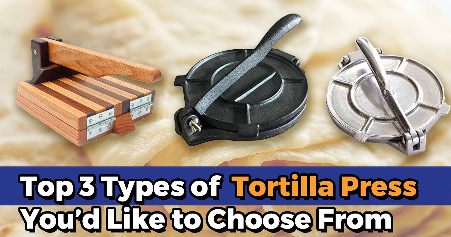 Top 3 Types of Tortilla Press You'd Like to Choose From