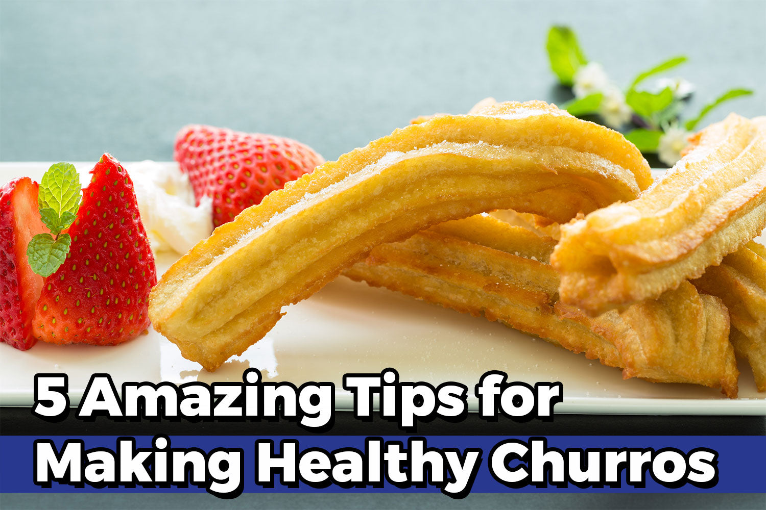 5 Amazing Tips for Making Healthy Churros
