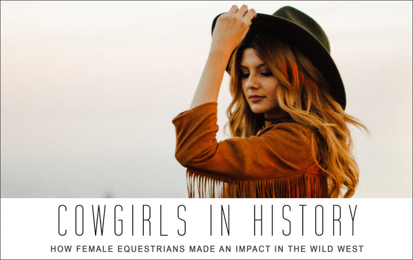 Cowgirls in History: How Female Equestrians Made an Impact in the Wild West