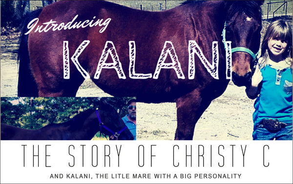 The Story of Kristy C and Kalani, the Little Mare with Big Personality!