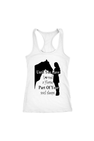 Black Until You've Loved a Horse Part of Your Soul Sleeps T-Shirt in White