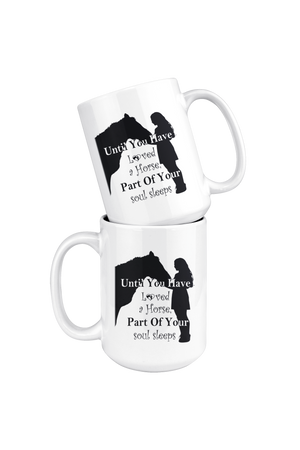White Smoke Until You've Loved a Horse Part of Your Soul Sleeps Mug