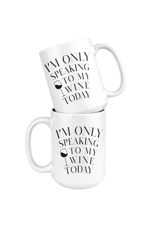 Only Speaking To My Wine Funny Mug-Drinkware-teelaunch-COFFEE MUG 15 OZ-Three Wild Horses