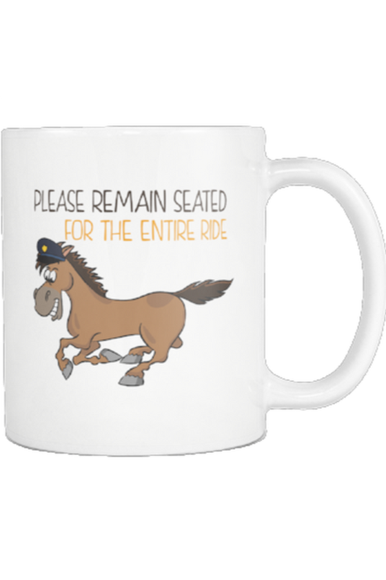 Please Remain Seated For The Entire Ride - Mug