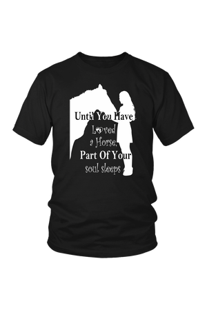 Black Until You've Loved a Horse Part of Your Soul Sleeps T-Shirt