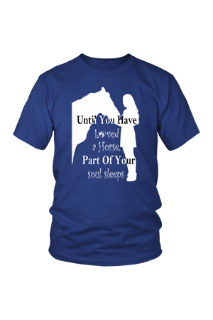 Midnight Blue Until You've Loved a Horse Part of Your Soul Sleeps T-Shirt