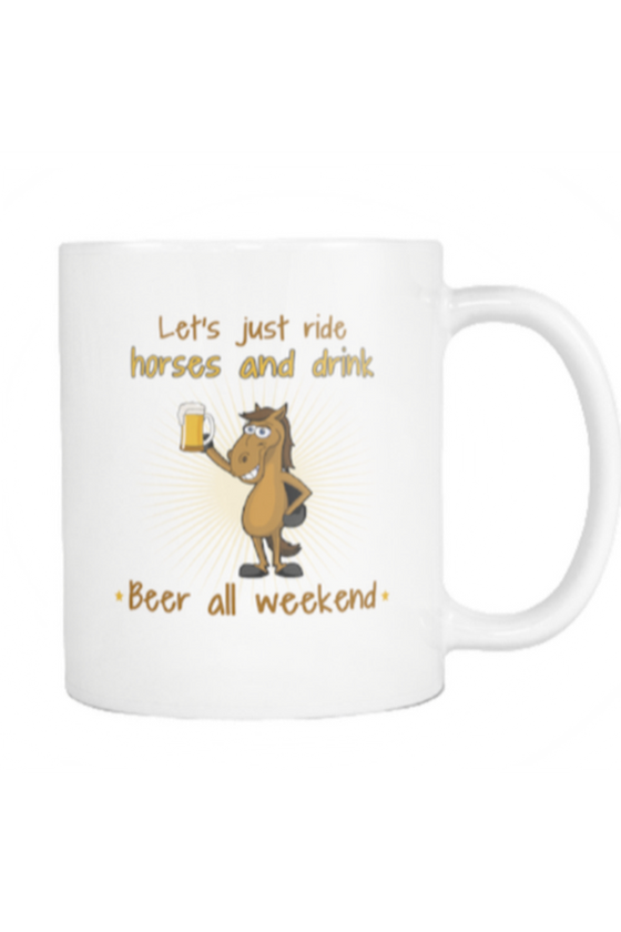 Ride Horses And Drink Beer - Mug