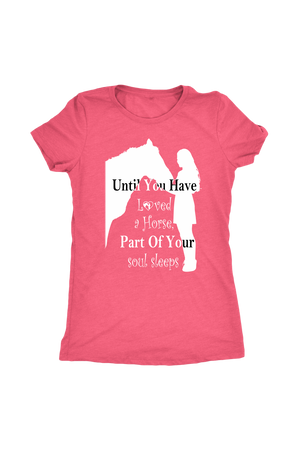 Light Coral Until You've Loved a Horse Part of Your Soul Sleeps T-Shirt