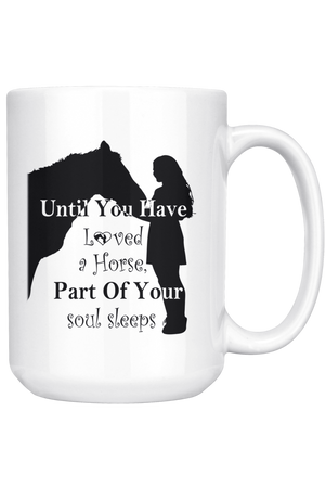 Black Until You've Loved a Horse Part of Your Soul Sleeps Mug