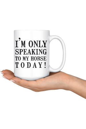 Only Speaking To My Horse Funny Mug-Drinkware-teelaunch-COFFEE MUG 15 OZ-Three Wild Horses