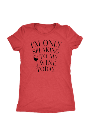 Only Speaking To My Wine Shirt-T-shirt-teelaunch-Womens Triblend-Vintage Red-S-Three Wild Horses