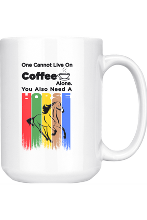 You Also Need A Horse Mug-Drinkware-teelaunch-COFFEE MUG 15 OZ-Three Wild Horses