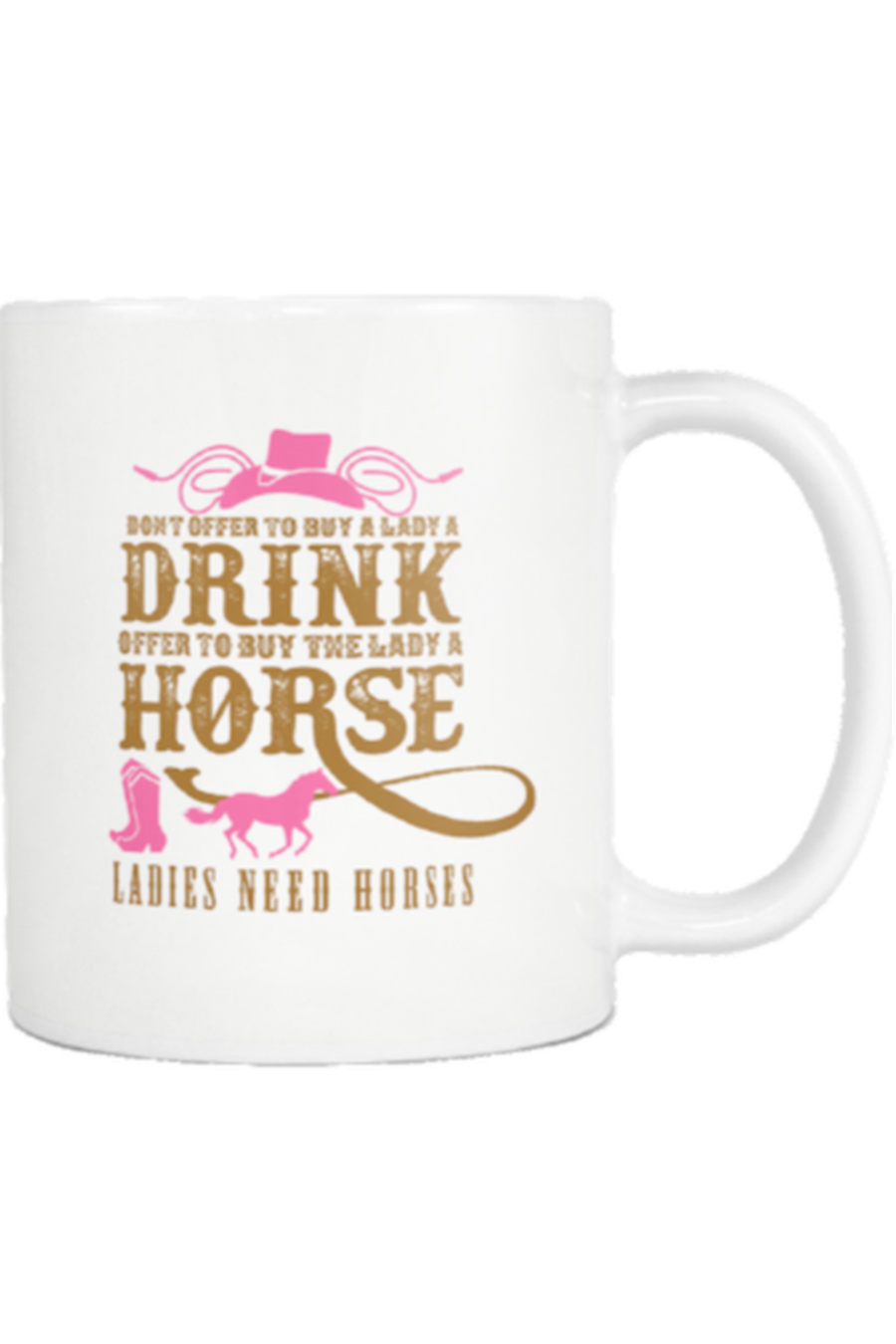 Ladies Need Horses, Not Drinks - Mug