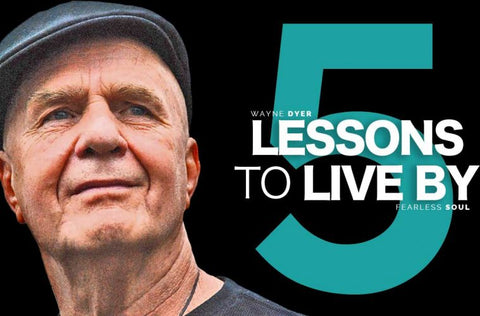 5 Lessons to Live By - a Video from Wayne Dyer