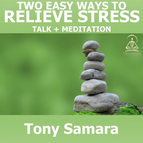 2 Easy Ways To Relieve Stress - Talk + Meditation - Tony Samara Meditation