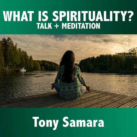 What is Spirituality? - Talk + Meditation - Tony Samara Meditation