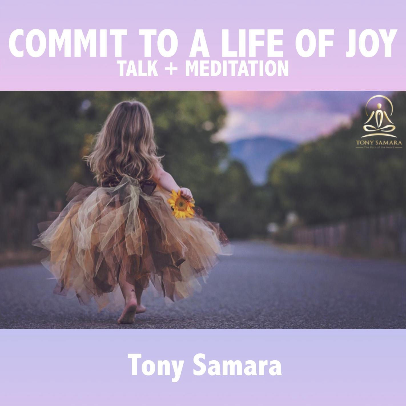 Commit to a Life of Joy - Talk + Meditation - Tony Samara Meditation