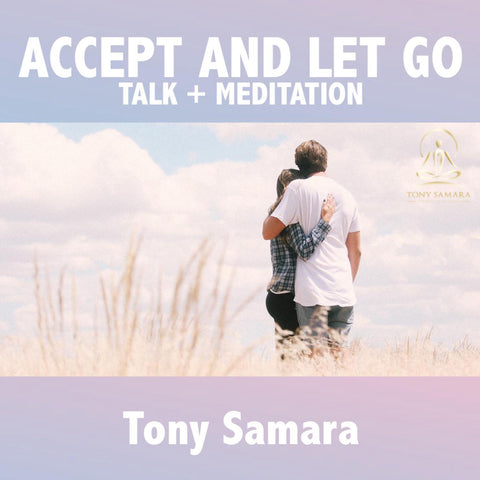 Accept & Let Go - Talk + Meditation - Tony Samara Meditation