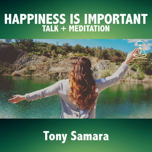Happiness is Important - Talk + Meditation - Tony Samara Meditation