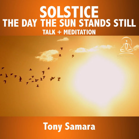 Solstice - The Day The Sun Stands Still - Talk + Meditation - Tony Samara Meditation