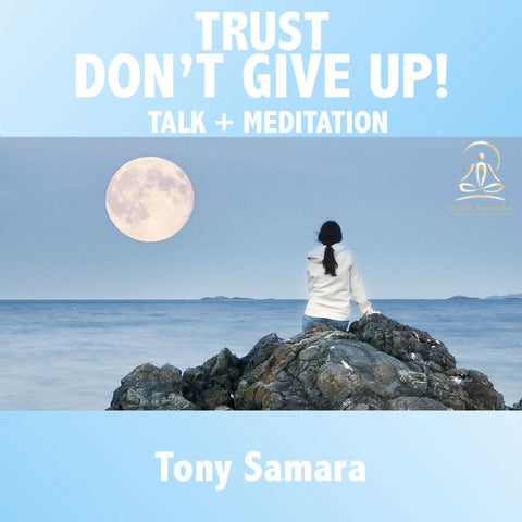 Trust - Don't Give Up - Full Moon Talk + Meditation - Tony Samara Meditation
