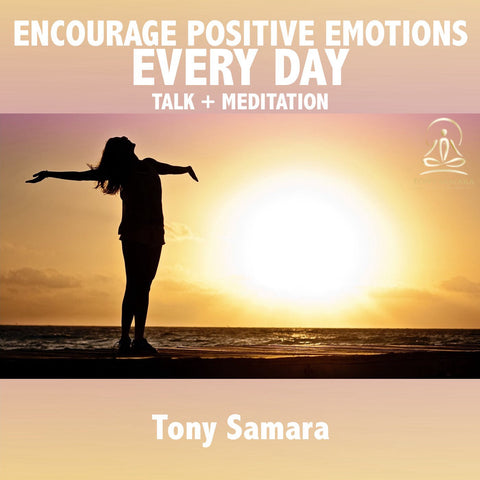 Encourage Positive Emotions Every Day  - Talk + Meditation - Tony Samara Meditation