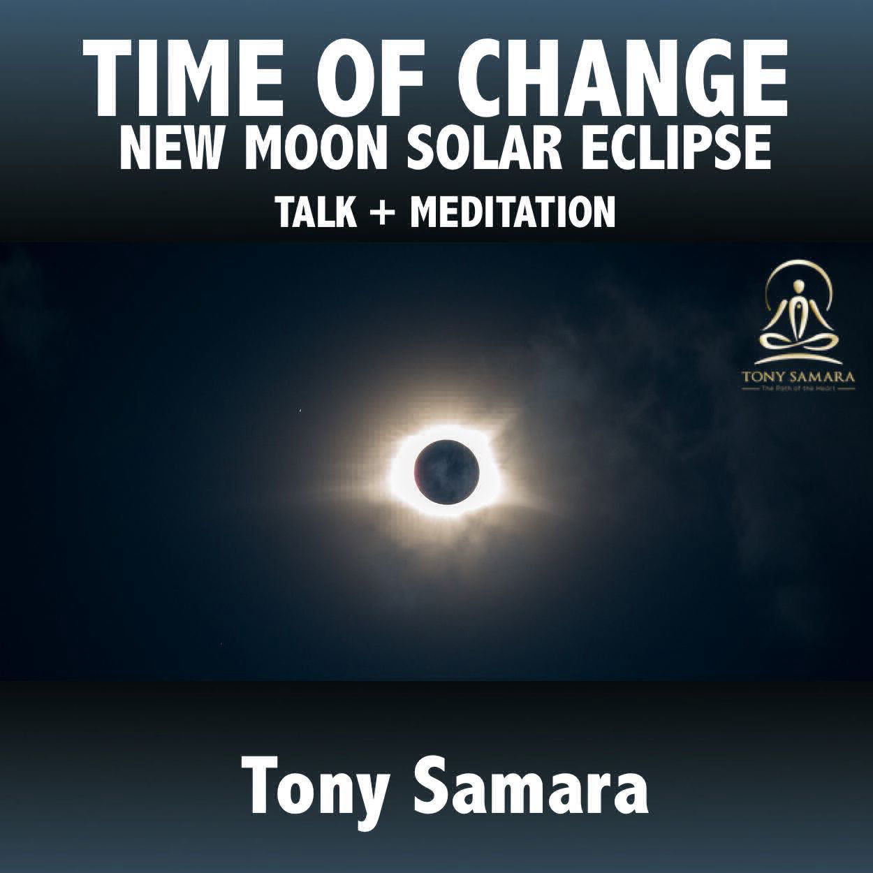 A Time of Change New Moon Solar Eclipse Talk + Meditation - Tony Samara Meditation