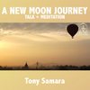 A New Moon Journey - Talk + Meditation - Tony Samara Meditation
