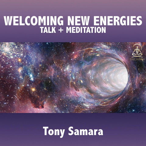 Welcoming New Energies Meditation + Talk - Tony Samara Meditation