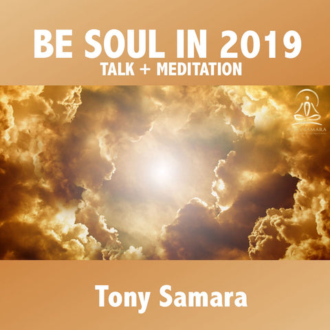 Be Soul in 2019 Meditation & Talk - Tony Samara Meditation