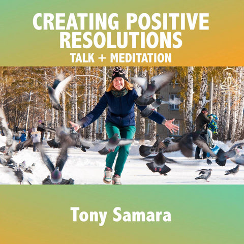 Creating Positive  Resolutions Meditation and Talk - Tony Samara Meditation
