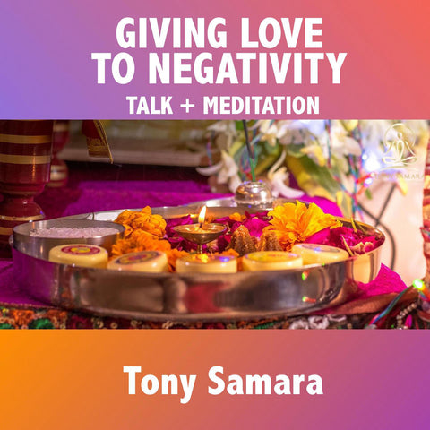 Giving Love  to Negativity Meditation and Talk - Tony Samara Meditation