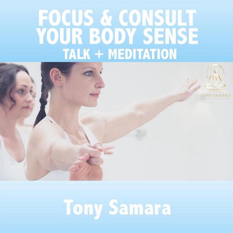 Focus & Consult Your Body Sense Meditation & Talk - Tony Samara Meditation