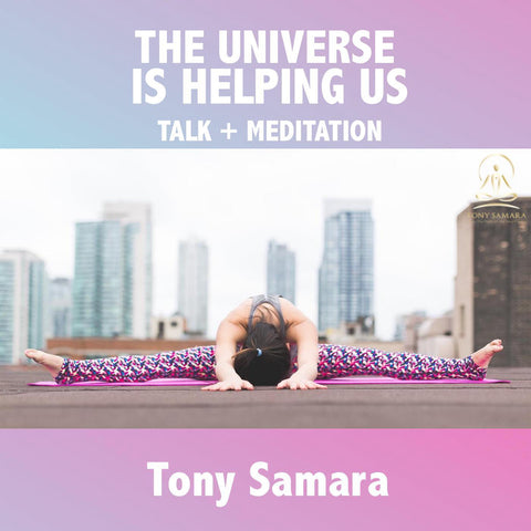 The Universe is Helping Us Meditation & Talk - Tony Samara Meditation