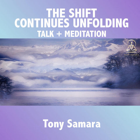The Shift Continues Unfolding Guided Meditation - Tony Samara Meditation
