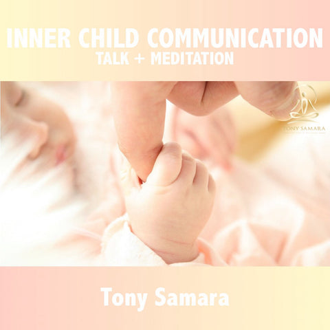 Inner Child Communication Meditation & Talk - Tony Samara Meditation