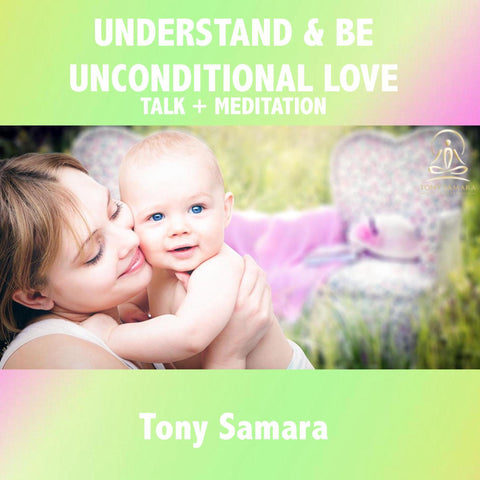 Understand & Be Unconditional Love Meditation + Talk - Tony Samara Meditation
