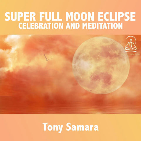 Super Full Moon Eclipse Celebration & Meditation - Tony Samara Meditation