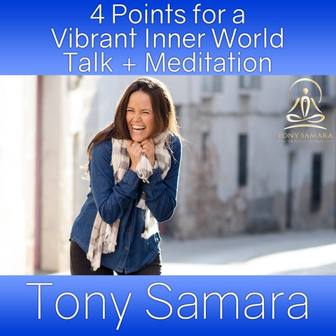4 Points for a Vibrant Inner World Talk + Meditation (MP3 Audio Download) - Tony Samara Meditation