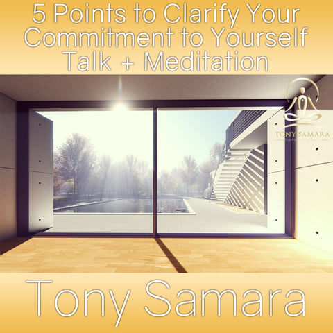 5 Points to Clarify Your Commitment to Yourself Talk + Meditation (MP3 Audio Download) - Tony Samara Meditation