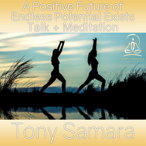 A Positive Future of Endless Potential Exists Talk + Meditation (MP3 Audio Download) - Tony Samara Meditation