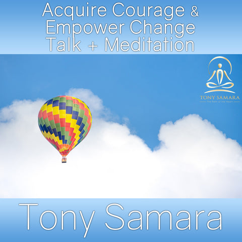 Acquire Courage & Empower Change Talk + Meditation (MP3 Audio Download) - Tony Samara Meditation