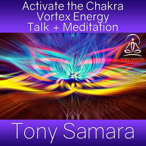 Activate the Chakra Vortex Energy Talk + Meditation (MP3 Audio Download) - Tony Samara Meditation