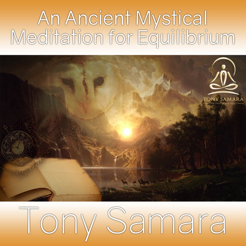 An Ancient Mystical Meditation for Equilibrium (MP3 Audio Download) - Tony Samara Meditation